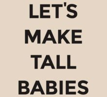 Let's Make Tall Babies by FreshThreadShop
