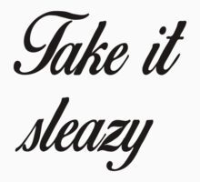 Take it sleazy by Anastasiekt