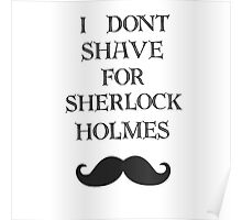 I don't shave for Sherlock  Poster