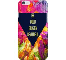 BE BOLD BRAZEN BEAUTIFUL Abstract Typography Hipster Geometric Triangle Colorful Rainbow Fine Art Painting iPhone Case/Skin