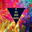BE BOLD BRAZEN BEAUTIFUL Abstract Typography Hipster Geometric Triangle Colorful Rainbow Fine Art Painting by EbiEmporium