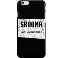 Skooma Not Even Once iPhone Case/Skin