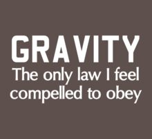 Gravity. The only law I feel compelled to obey  by trends