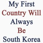My First Country Will Always Be South Korea  by supernova23