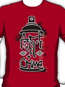 Art Isn't A Crime T-Shirt
