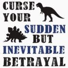 Curse Your Sudden But Inevitable Betrayal by kdm1298