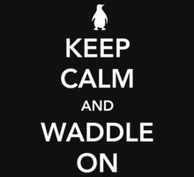 Penguin. Keep calm and waddle on by contoured