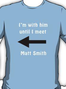 I'm with him until I meet Matt Smith T-Shirt