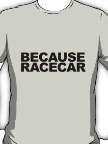 Because Racecar! T-Shirt