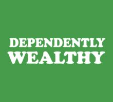 Dependently Wealthy by familyman