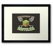Everyday I'm Shoveling! Framed Print