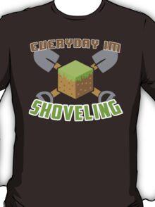 Everyday I'm Shoveling! T-Shirt