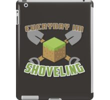 Everyday I'm Shoveling! iPad Case/Skin