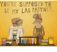 You're supposed to be my lab partner.  by godzillagirl