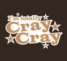 I'm totally CRAY CRAY crazy by jazzydevil