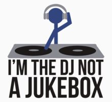 I'm the DJ not a Jukebox by MegaLawlz