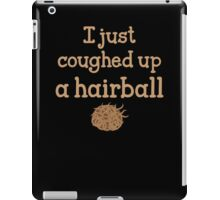 I just coughed up a hairball iPad Case/Skin