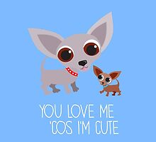 You Love Me 'Cos I'm Cute - Chihuahua by BonniePortraits