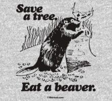 SAVE A TREE EAT A BEAVER by shirtual