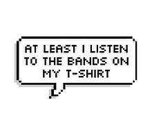 At least I listen to the bands on my T-shirt by Elianne