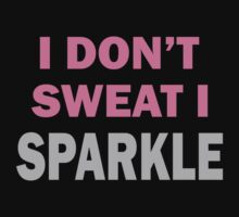 I Dont Sweat I Sparkle by 4season