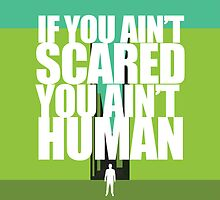 If you ain't scared, you ain't human by SecondHandShoes