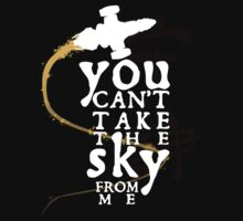 You can't take the sky from me - dark shirt variant by Rob Goforth