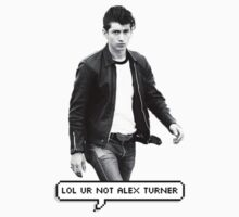 lol ur not alex turner. by aiexturner