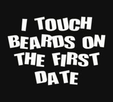 I TOUCH BEARDS ON THE FIRST DATE by PuppaBear27