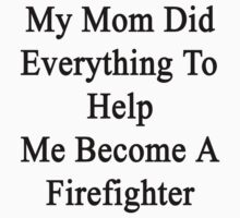 My Mom Did Everything To Help Me Become A Firefighter  by supernova23