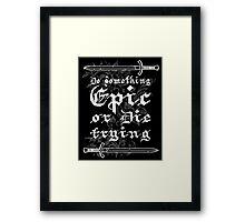 Do something Epic ! Framed Print