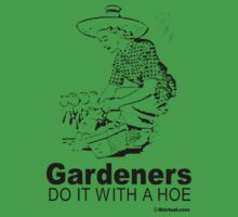 GARDENERS DO IT WITH A HOE by shirtual