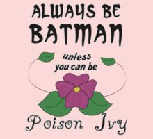 Unless You Can Be Poison Ivy by geekphoria