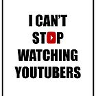 I CAN'T STOP WATCHING YOUTUBERS by d-aisy