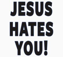 Jesus Hates You! by LakotaClothing