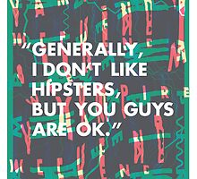 Generally, I don't like Hipsters.. by Adam Cottam