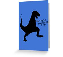 That's a load-bearing T-Rex Greeting Card