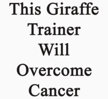 This Giraffe Trainer Will Overcome Cancer  by supernova23