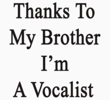 Thanks To My Brother I'm A Vocalist  by supernova23