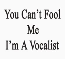 You Can't Fool Me I'm A Vocalist  by supernova23