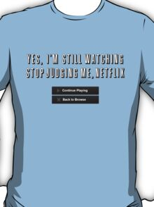 Are you still watching? T-Shirt