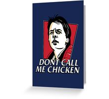 Don't call me chicken Greeting Card