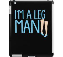 I'm a LEG MAN with cute shoes ladies legs iPad Case/Skin