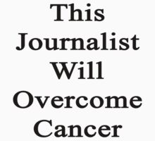 This Journalist Will Overcome Cancer  by supernova23