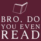 Bro Do You Even Read? by bravos