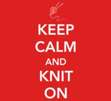 Keep Calm and Knit On by bravos