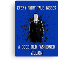 Every Fairy Tale Needs A Good Old Fashioned Villain Canvas Print