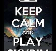 Keep Calm, Play Skyrim by RandomnessEmbod