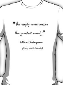 The Empty Vessel Makes the Greatest Sound T-Shirt