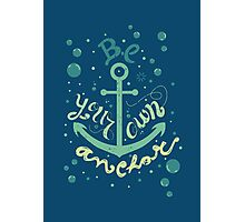 Be your own anchor Photographic Print